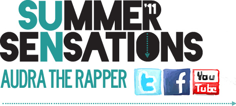 Audra The Rapper - Summer Sensations 2011!